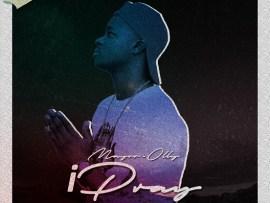 Mayor Olly - iPRAY (Prod by Ojayz)