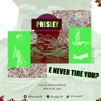 Presley - E Never Tire You?