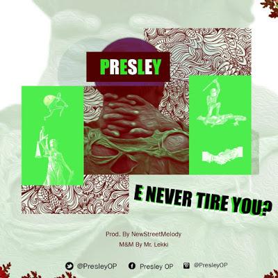 Presley - E Never Tire You?