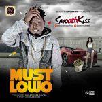 SmoothKiss-Must-Lowo-Prod.-Apek-SmoothKiss Audio Music Recent Posts