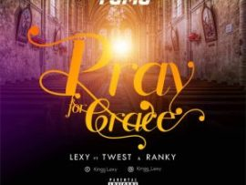Lexy – Pray For Grace Ft. T-West x Ranky