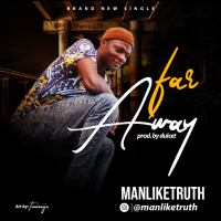 Manliketruth - Far Away (Prod. by Dulcet)