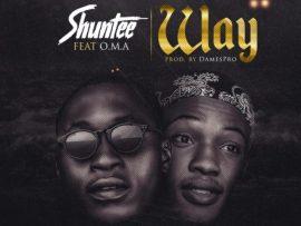 Shuntee - Way Ft. O.M.A
