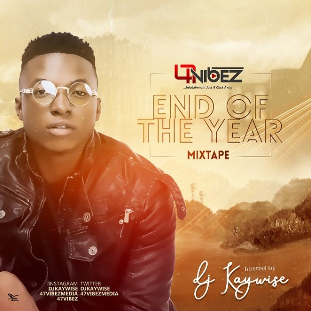 MIXTAPE: DJ KayWise - 47vibez End of The Year Mix