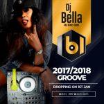 MIXTAPE: DJ Bella - 2017/2018 Groove Mix