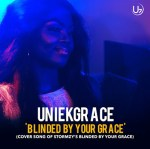 UniekGrace – Blinded By Your Grace