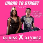MIXTAPE: Dj Vibez X Dj Kiss – Urban To Street Mixtape (Vol.2)