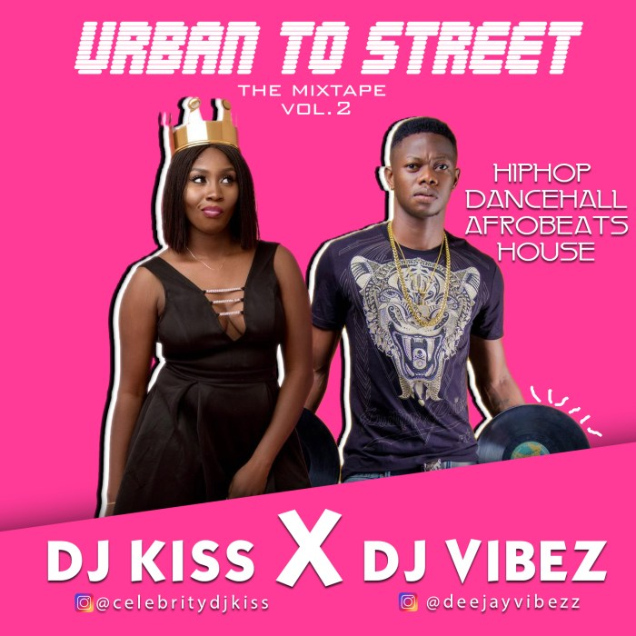MIXTAPE: Dj Vibez X Dj Kiss - Urban To Street Mixtape (Vol.2)