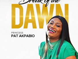 Princess Pat Akpabio - Break Of The Dawn