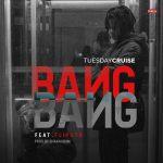 Tuesday Cruise - Bang Bang Ft Flipsyd