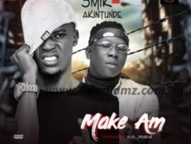 Smik Ft. Akintunde - Make Am