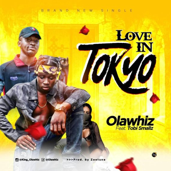 Olawhiz - Love In Tokyo Ft. Tobi Smallz