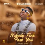 T-Classic-Nobody-Fine-Pass-You-600x600 Audio Music Recent Posts