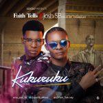 Faith Tells – Kukuruku Ft. Josh SB {Prod By Chimbalin}