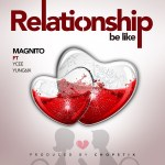 Magnito-Relationship-Be-Like Audio Music