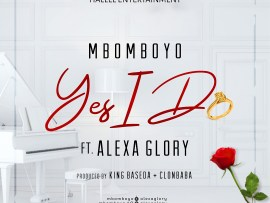 Yes I Do ~ Mbomboyo Ft. Alexa Glory