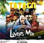 MIXTAPE: Tatafo Lovers Mix [Valentine Edition] Hosted by Dj S-Krane