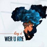 King D – Wer U Are