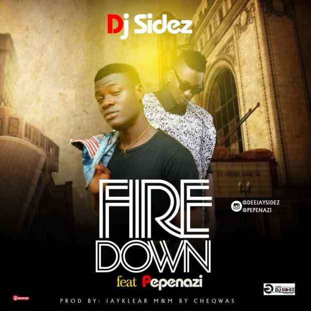 Dj Sidez ft. Pepenazi - Fire Down