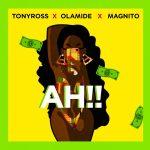 Tony Ross ft Olamide & Magnito – Ah!!