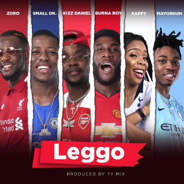 Burna Boy, Kizz Daniel, Mayorkun, Small Doctor, Zoro, Kaffy – Leggo