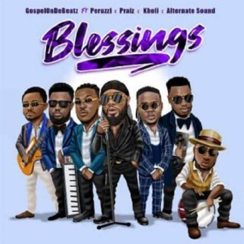 GospelOnDeBeatz – Blessings ft. Peruzzi x Praiz x Kholi x Alternate Sound