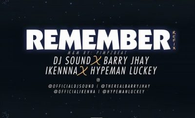 DJ Sound ft. Barry Jhay, Ikenna & Hypeman Luckey – Remember