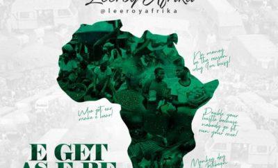 Leeroy Afrika - E Get As E Be