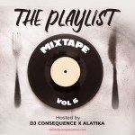 MIXTAPE: DJ Consequence X Alatika – The Playlist Vol.6 Mix