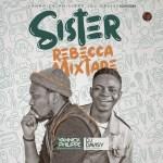 MIXTAPE: DJ Davisy – Sister Rebecca Mix