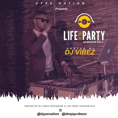 MIXTAPE: DJ Vibez - Life Of The Party Mixtape (Vol.2)
