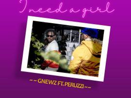 GNEWZ Ft. Peruzzi - I Need A Girl