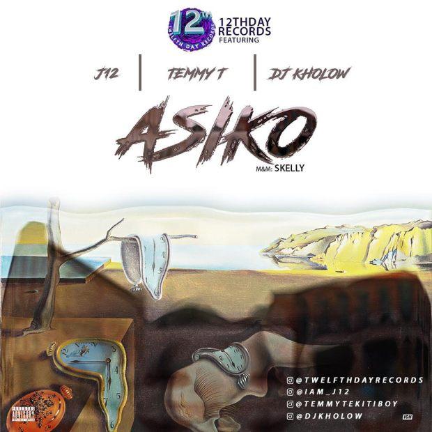 Asiko - 12Thday Records Ft. J12 X Temmy T X Dj Kholow