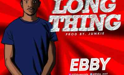 Ebby – Long Thing (Prod. By Junkie)