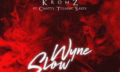Kromz Ft. C Natty x T Classic x Sazzy - Wyne Slow