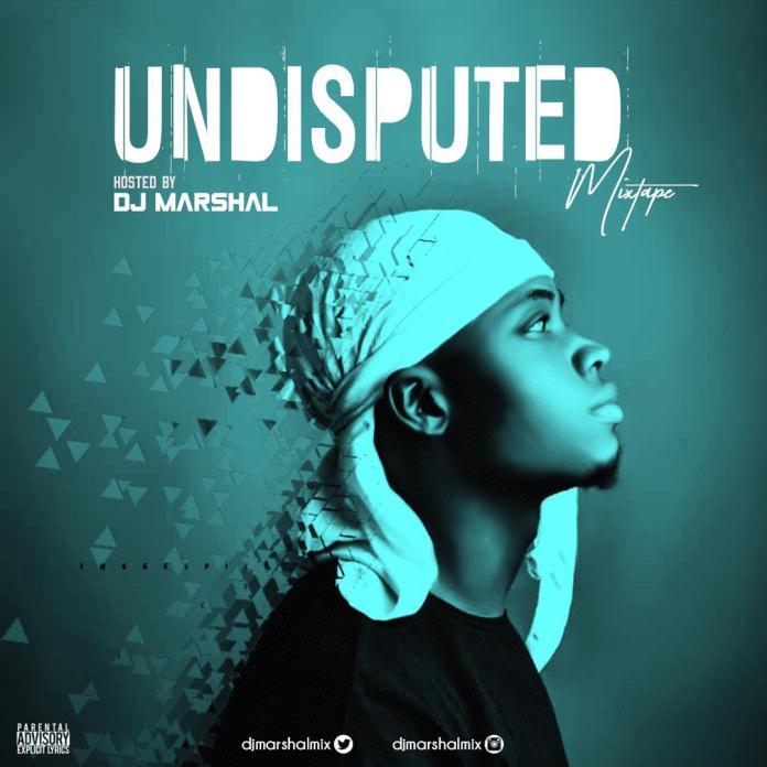 MIXTAPE: Dj Marshal - Undisputed Mix