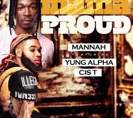 Manah - Mama Proud ft. Yung Alpha X Cis T