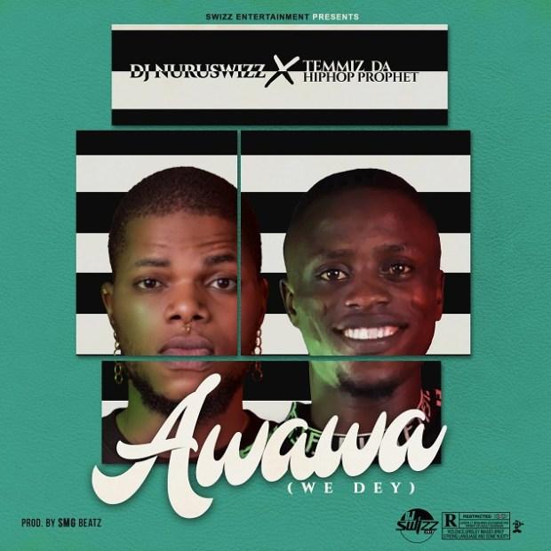 D.J Nuruswizz ft. Hip Hop Prophet - Awawa (Prod By SmGbeatz)