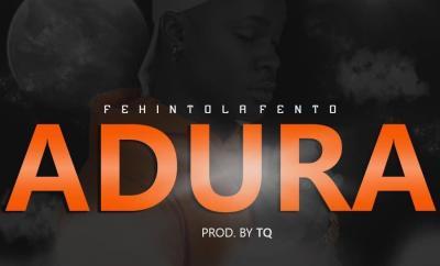 Fehintola Fento - Adura (Prod. by TQ)