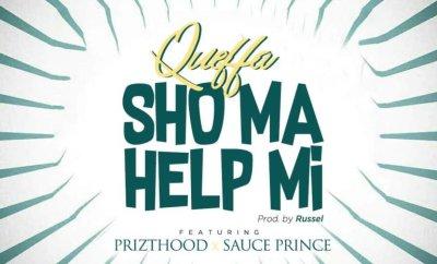 Queffa Ft. Prizthood & Sauce Prince – Sho Ma Help Me