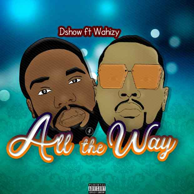 Dshow - All The Way Ft Wahizy
