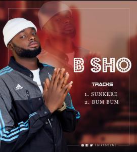 B-SHO - Sunkere + Bum Bum (Prod. By ExtolPrince)