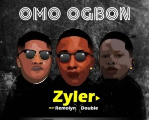 Zyler Ft. Remolyn X Double - Omo Ogbon (Prod. KashBeat)