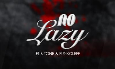 Lokcitymusic - No Lazy Ft. B-Tone & Funkcleff