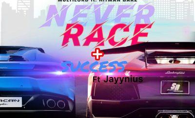 Multilord - Never Race ft Hitman Barz + Success ft Jayynius