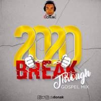 MIXTAPE: DJ Donak – 2020 Breakthrough Gospel Mix