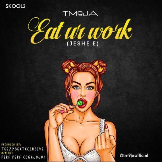 TM9ja – Eat Ur Work (Jeshe E)