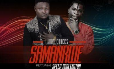 Larry Chucks ft. Speed Darlington - Samankwe