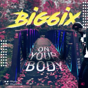 Big6ix – On Your Body