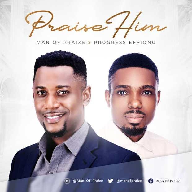 Man Of Praize - Praise Him Ft. Progress Effiong